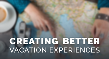 Creating Better Vacation Experiences